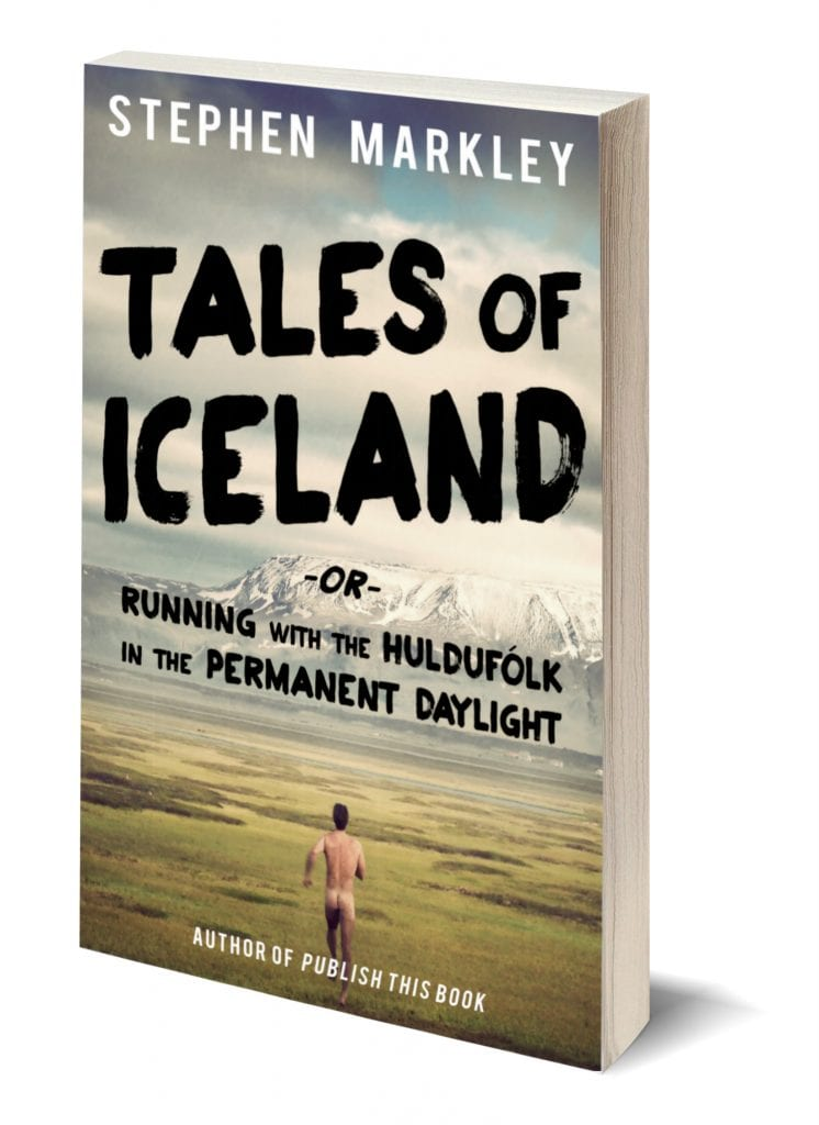Tales of Iceland or Running with the Huldufólk in the Permanent Daylight by Stephen Markley
